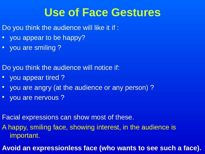 Use of Face Gestures Do you think the audience will like it if :