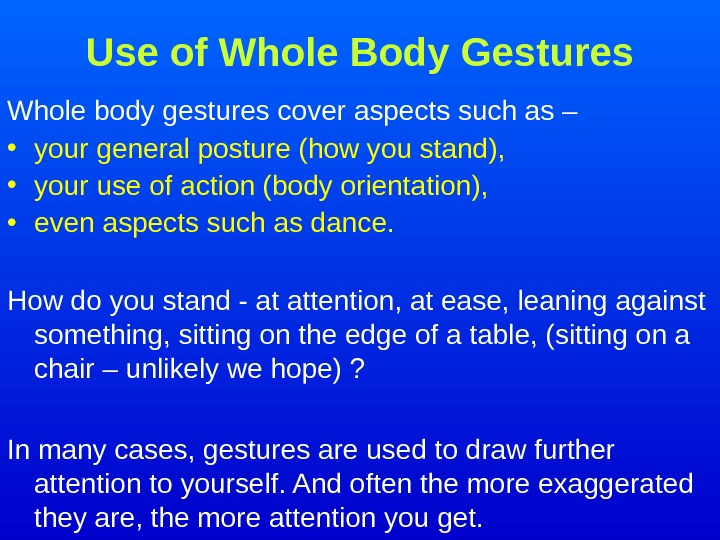 Use of Whole Body Gestures Whole body gestures cover aspects such as –