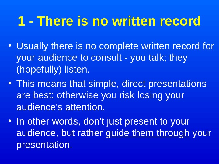 1 - There is no written record • Usually there is no complete written