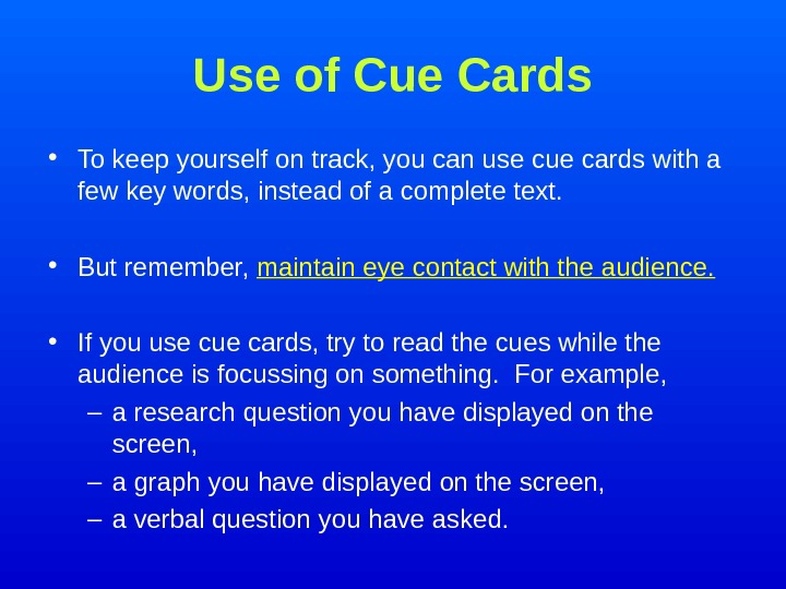 Use of Cue Cards • To keep yourself on track, you can use cue