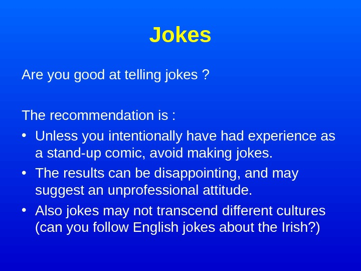 Jokes Are you good at telling jokes ? The recommendation is :  •