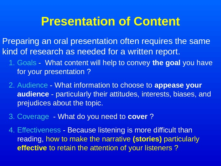 Presentation of Content Preparing an oral presentation often requires the same kind of research