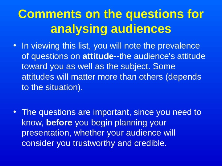 Comments on the questions for analysing audiences • In viewing this list, you will