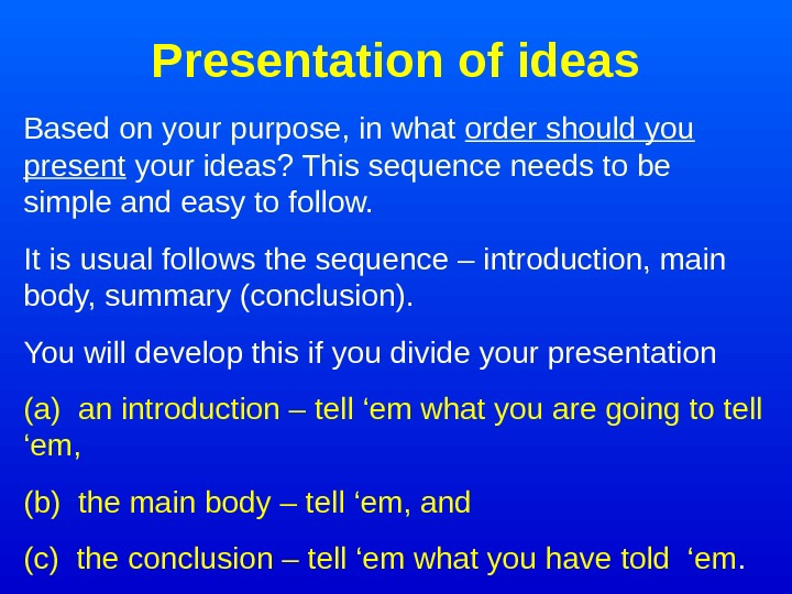 Presentation of ideas Based on your purpose, in what order should you present your