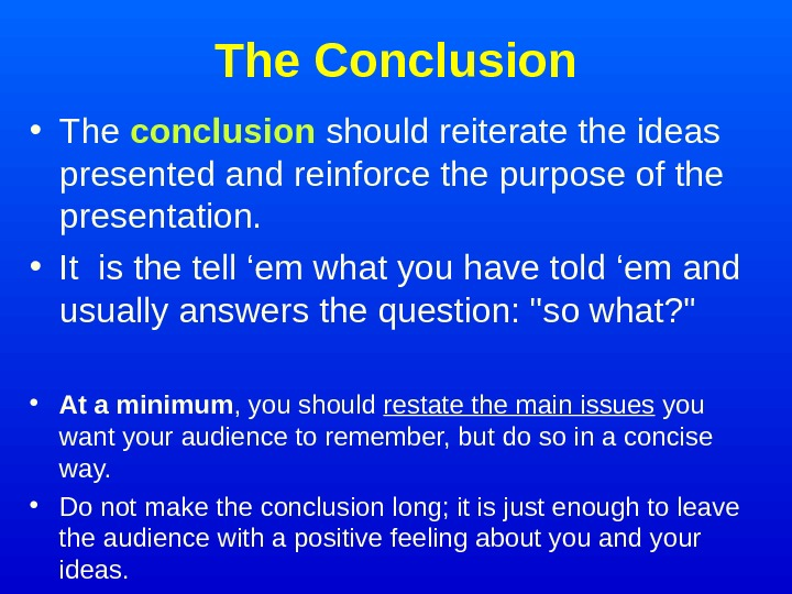 The Conclusion • The conclusion  should reiterate the ideas presented and reinforce the