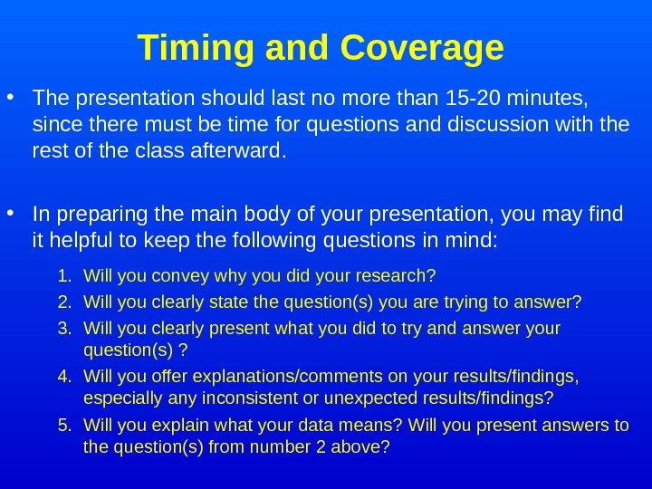 Timing and Coverage  • The presentation should last no more than 15 -20