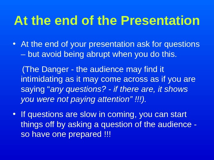 At the end of the Presentation • At the end of your presentation ask