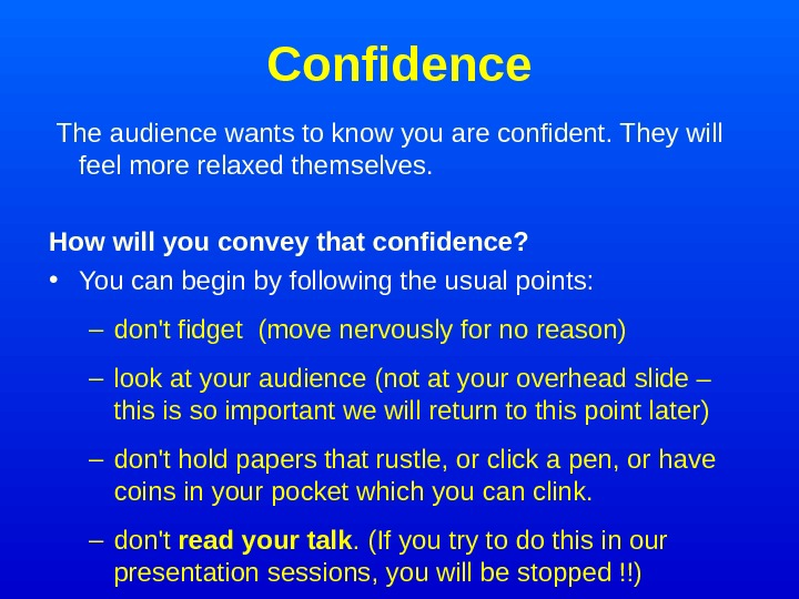 Confidence  The audience wants to know you are confident. They will feel more