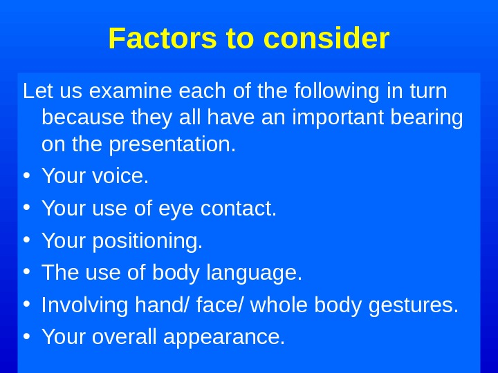 Factors to consider Let us examine each of the following in turn because they