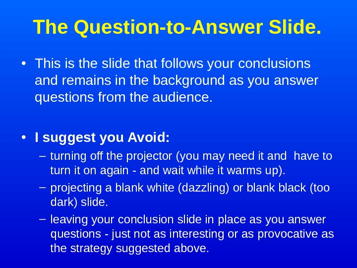 The Question-to-Answer Slide.  • This is the slide that follows your conclusions and
