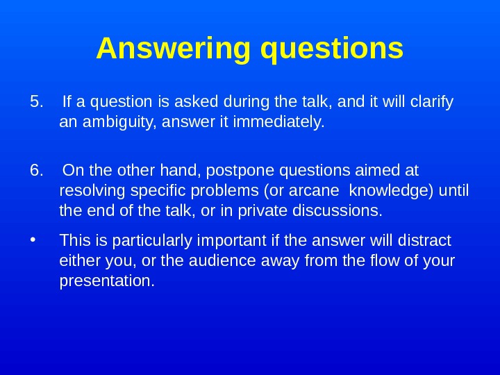 Answering questions 5. If a question is asked during the talk, and it will