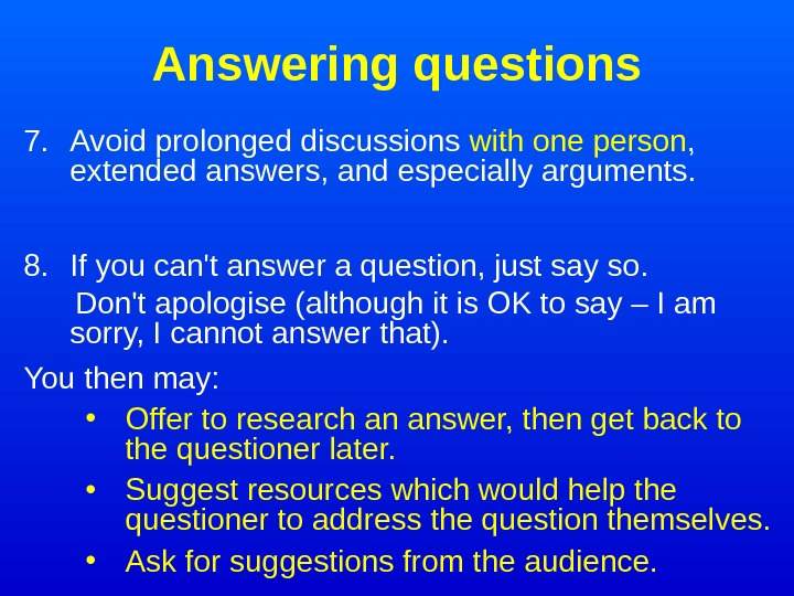 Answering questions 7. Avoid prolonged discussions with one person ,  extended answers, and