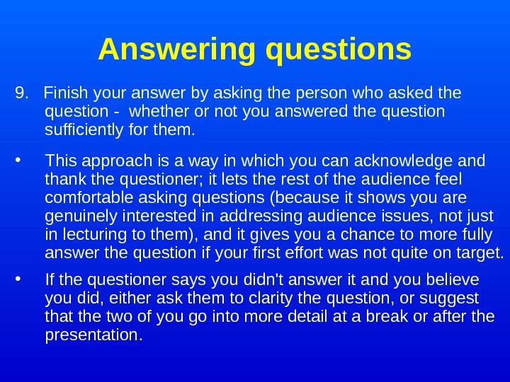 Answering questions 9.  Finish your answer by asking the person who asked the