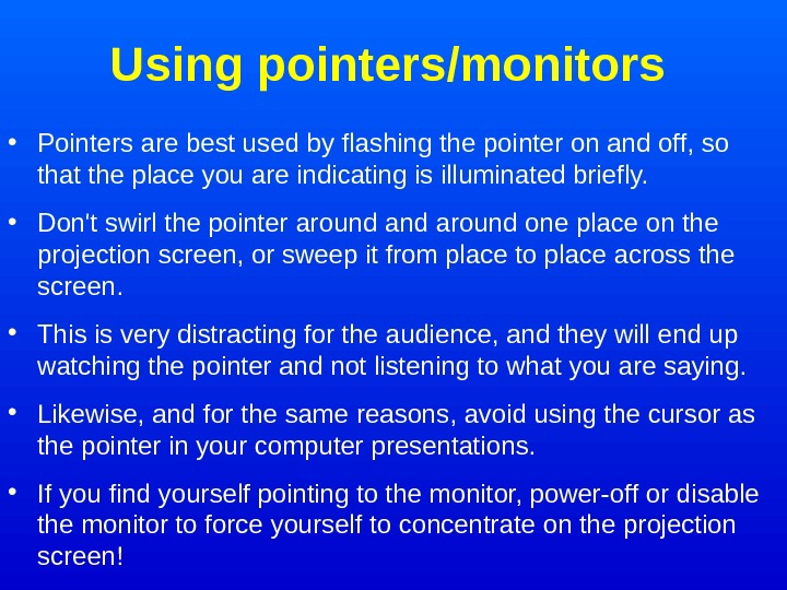 Using pointers/monitors • Pointers are best used by flashing the pointer on and off,