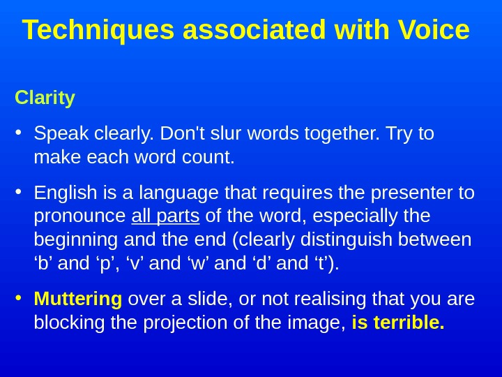 Techniques associated with Voice Clarity • Speak clearly. Don't slur words together. Try to