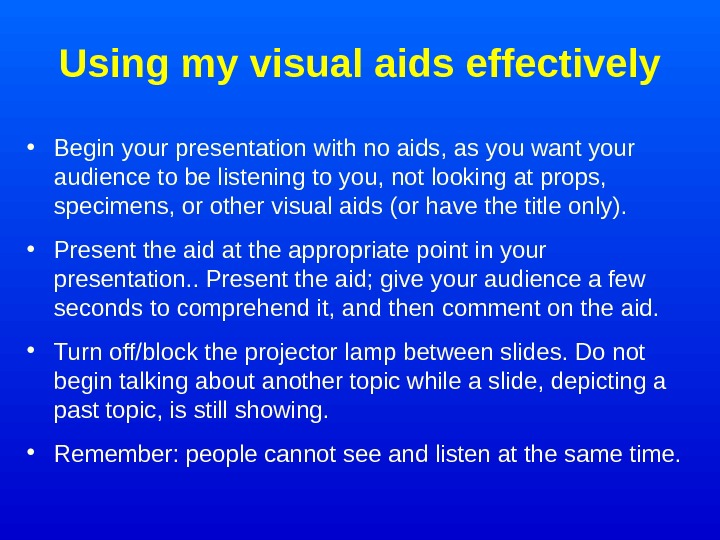 Using my visual aids effectively • Begin your presentation with no aids, as you
