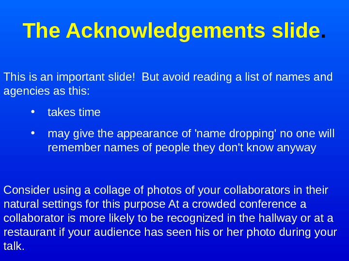 The Acknowledgements slide. This is an important slide! But avoid reading a list of