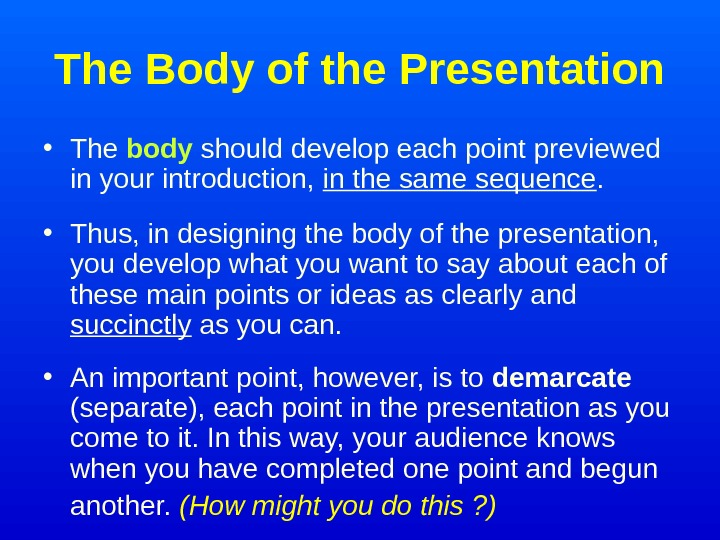 The  Body of the Presentation • The body  should develop each point