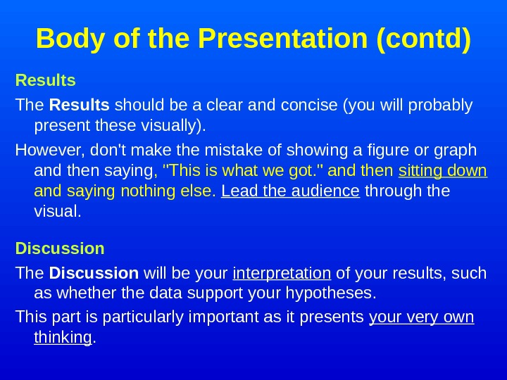 Body of the Presentation (contd) Results The Results should be a clear and concise