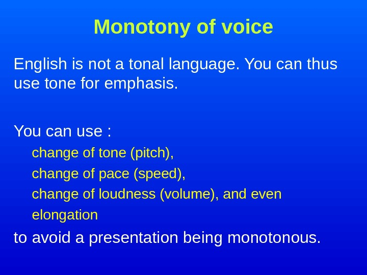 Monotony of voice English is not a tonal language. You can thus use tone