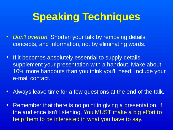 Speaking Techniques • Don't overrun.  Shorten your talk by removing details,  concepts,