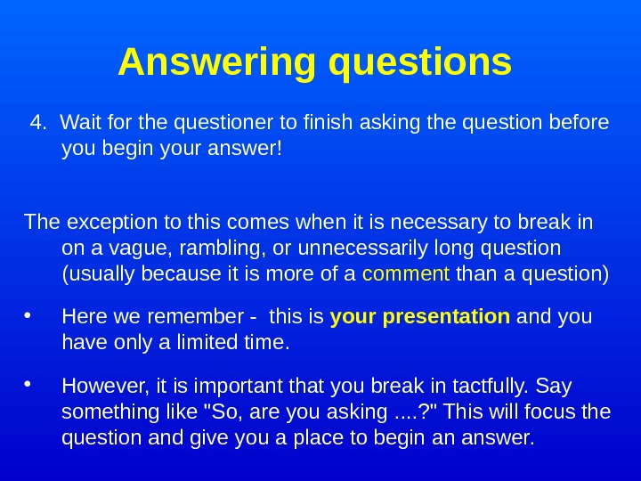 Answering questions 4. Wait for the questioner to finish asking the question before you