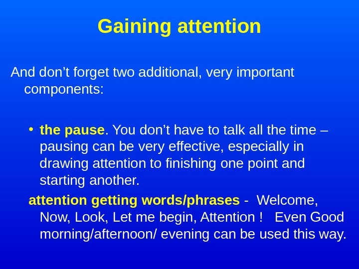 Gaining attention And don't forget two additional, very important components:  • the pause.