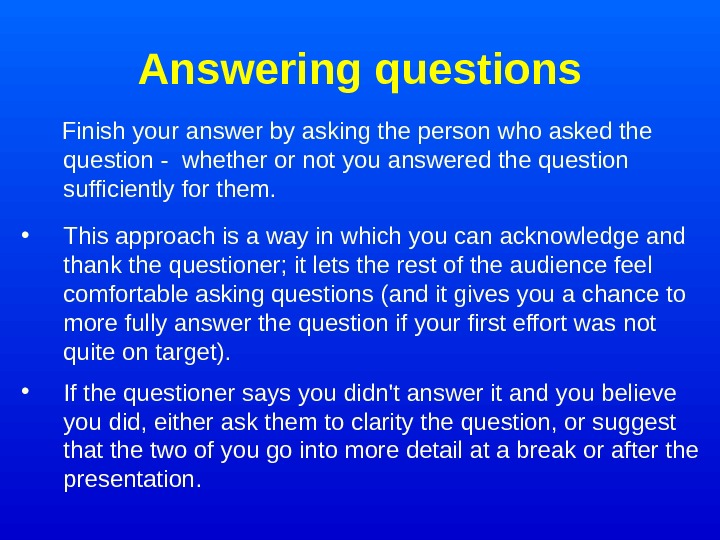 Answering questions  Finish your answer by asking the person who asked the question