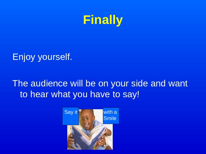 Finally Enjoy yourself.  The audience will be on your side and want to