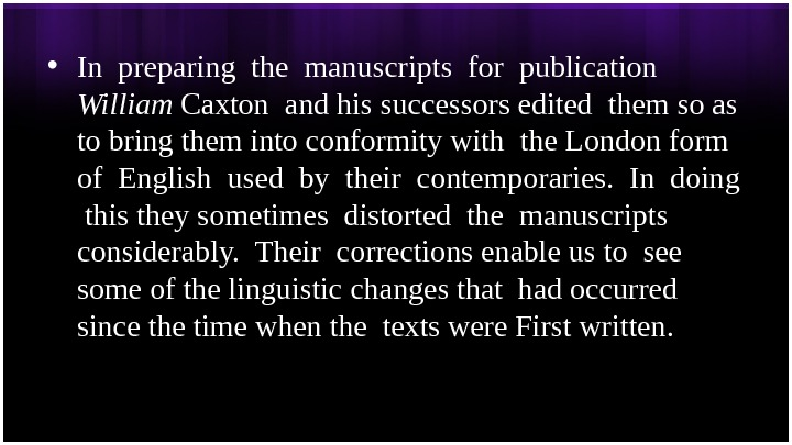 • In preparing the manuscripts for publication William Caxton and his successors edited them so