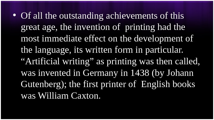 • Of all the outstanding achievements of this great age, the invention of printing had