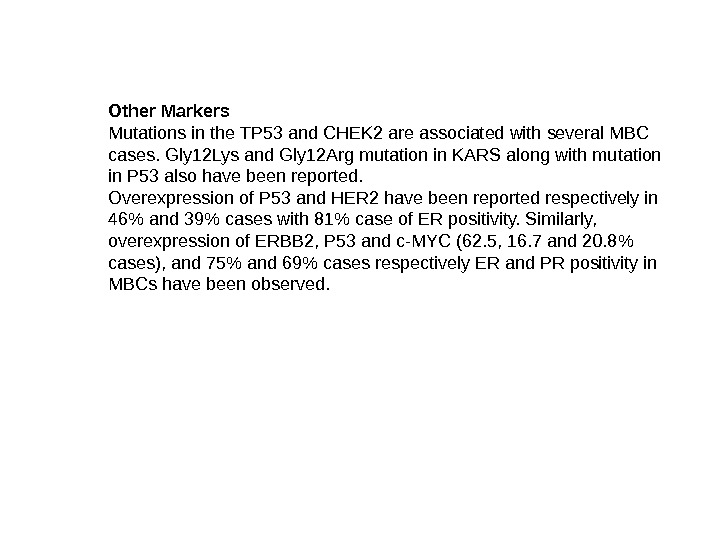 Other Markers Mutations in the TP 53 and CHEK 2 are associated with several MBC cases.