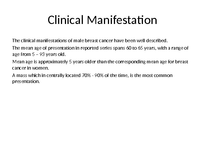 Clinical Manifestation The clinical manifestations of male breast cancer have been well described. The mean age