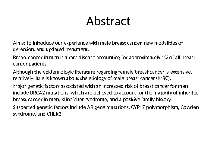 Abstract Aims: To introduce our experience with male breast cancer, new modalities of detection, and updated