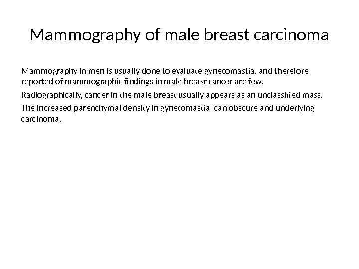 Mammography of male breast carcinoma Mammography in men is usually done to evaluate gynecomastia, and therefore