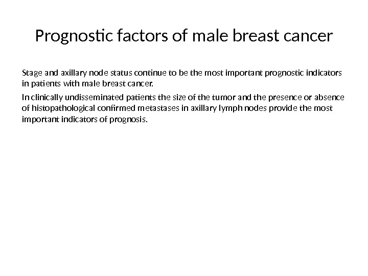 Prognostic factors of male breast cancer Stage and axillary node status continue to be the most