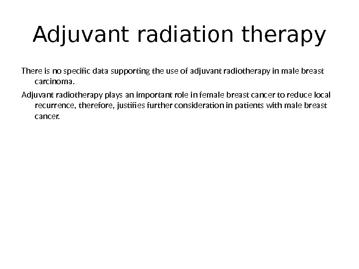Adjuvant radiation therapy There is no specific data supporting the use of adjuvant radiotherapy in male