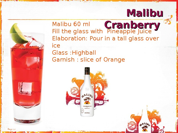Page 12 Malibu 60 ml  Fill the glass with Pineapple Juice  Elaboration: Pour in