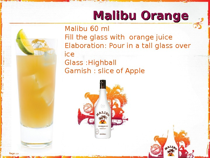 Page 13 Malibu 60 ml Fill the glass with orange juice Elaboration: Pour in a tall