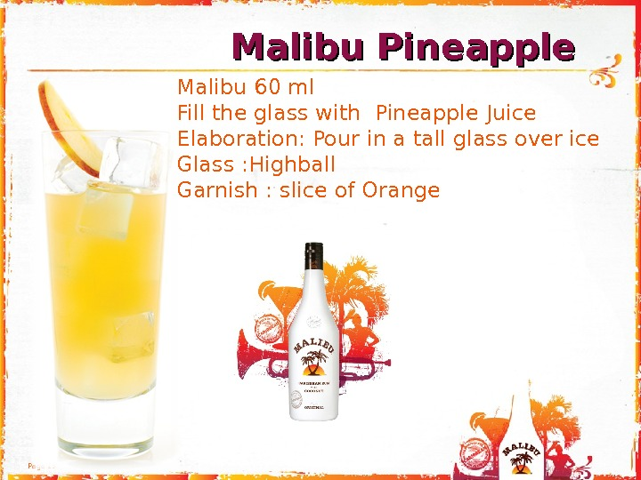 Page 15 Malibu 60 ml  Fill the glass with Pineapple Juice  Elaboration: Pour in