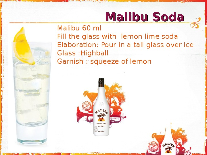 Page 16 Malibu 60 ml  Fill the glass with lemon lime soda Elaboration: Pour in