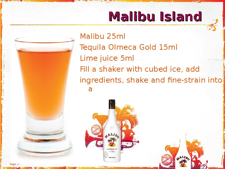 Page 17 Malibu 25 ml Tequila Olmeca Gold 15 ml Lime juice 5 ml Fill a