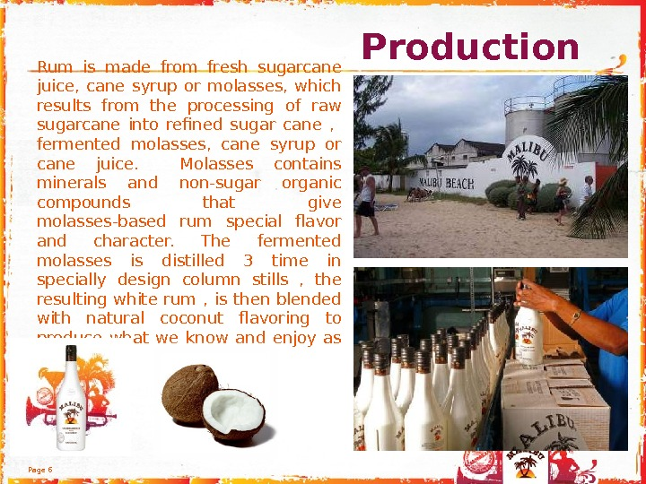 Page 6 Rum is made from fresh sugarcane juice,  cane syrup or molasses,  which