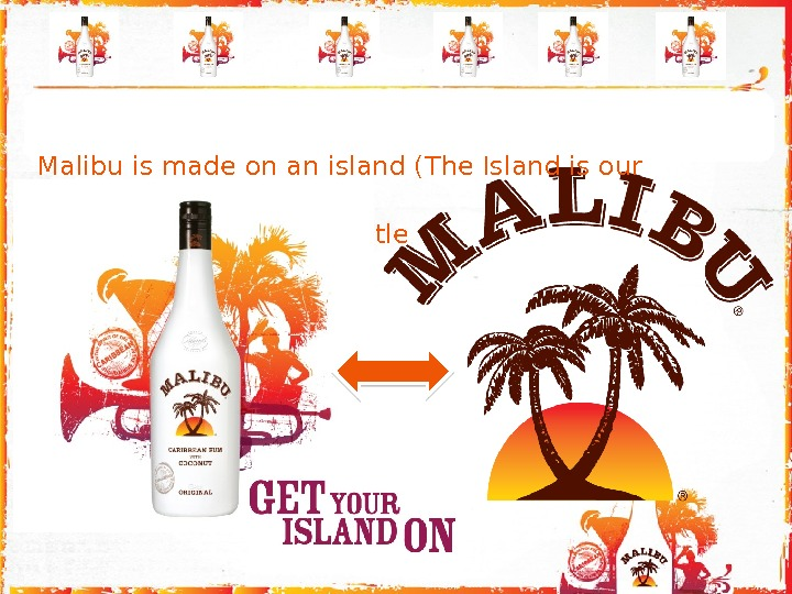 "Malibu is made on an island (The Island is our  provenance ) "" The Island"""