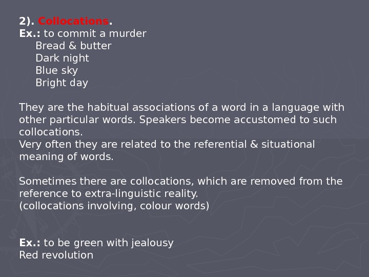 2).  Collocations. Ex. : to commit a murder  Bread & butter  Dark night