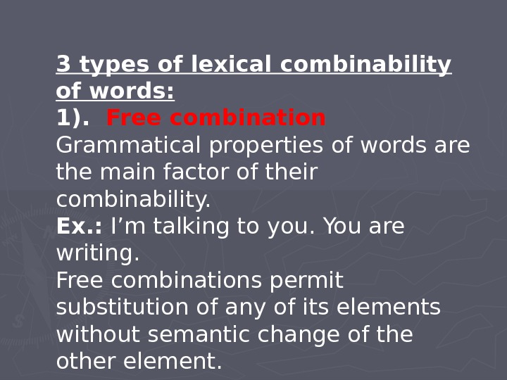 3 types of lexical combinability of words: 1).  Free combination Grammatical properties of words are