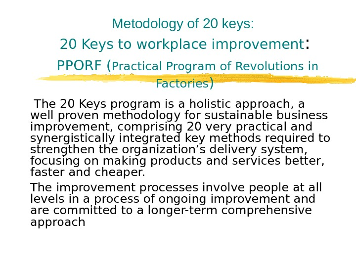 Metodology of 20 keys :  20 Keys to workplace improvement :  PPORF ( Practical