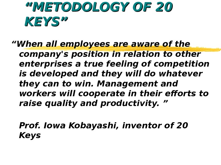 """"" METODOLOGY OF 20 KEYS """" "" When all employees are aware of the company's position"