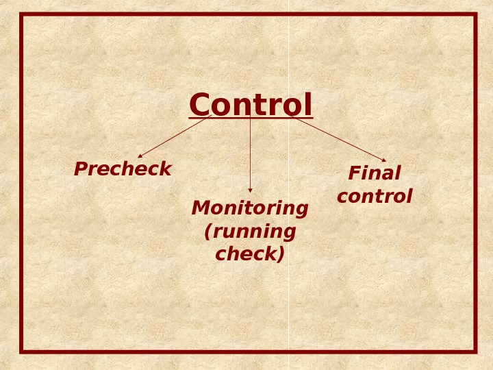 Control Precheck Final control Monitoring (running check)
