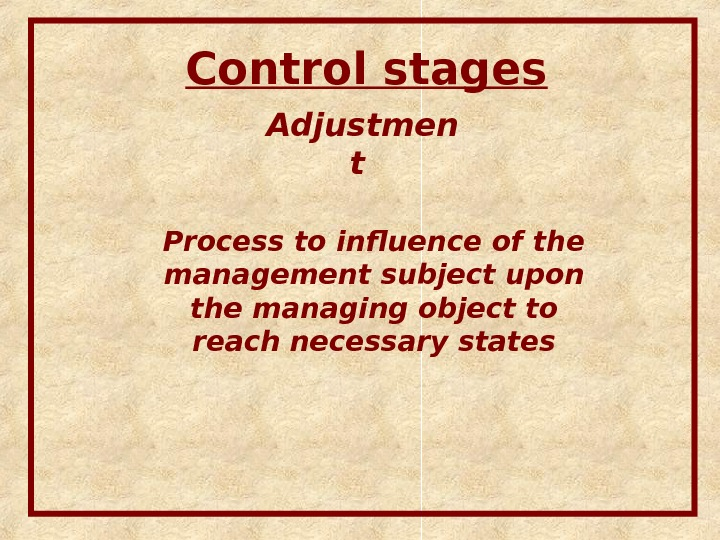 Control stages Adjustmen t  Process to influence of the management subject upon the managing object